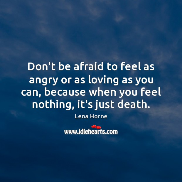 Don't be afraid to feel as angry or as loving as you Image