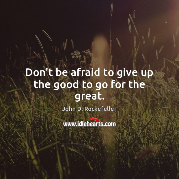 Image, Don't be afraid to give up the good to go for the great.