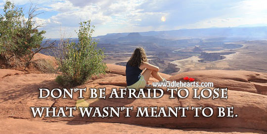 Image, Don't be afraid to lose what wasn't meant to be.