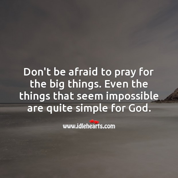 Don't be afraid to pray for the big things. Prayer Quotes Image