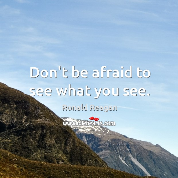 Image, Don't be afraid to see what you see.