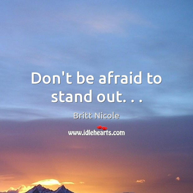 Image, Don't be afraid to stand out. . .