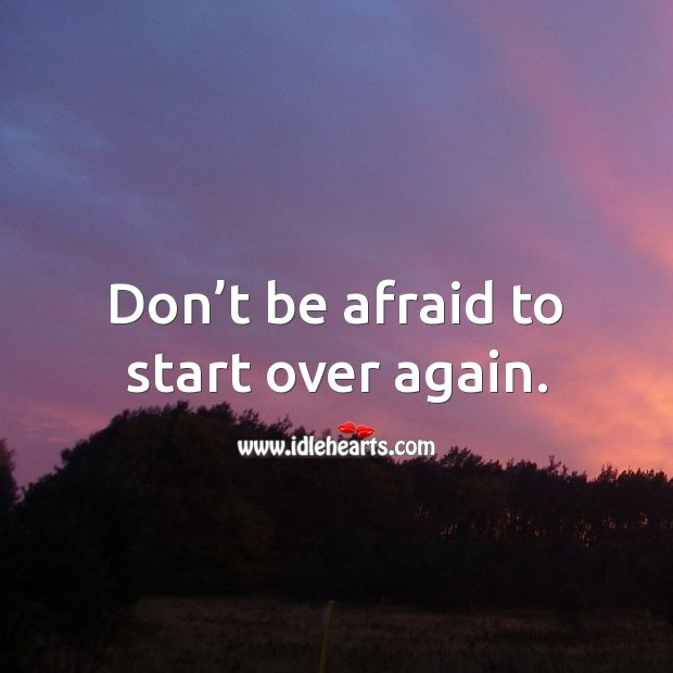 Don't be afraid to start over again. Motivational Quotes Image