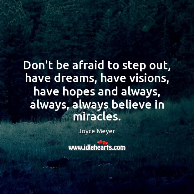 Image, Don't be afraid to step out, have dreams, have visions, have hopes