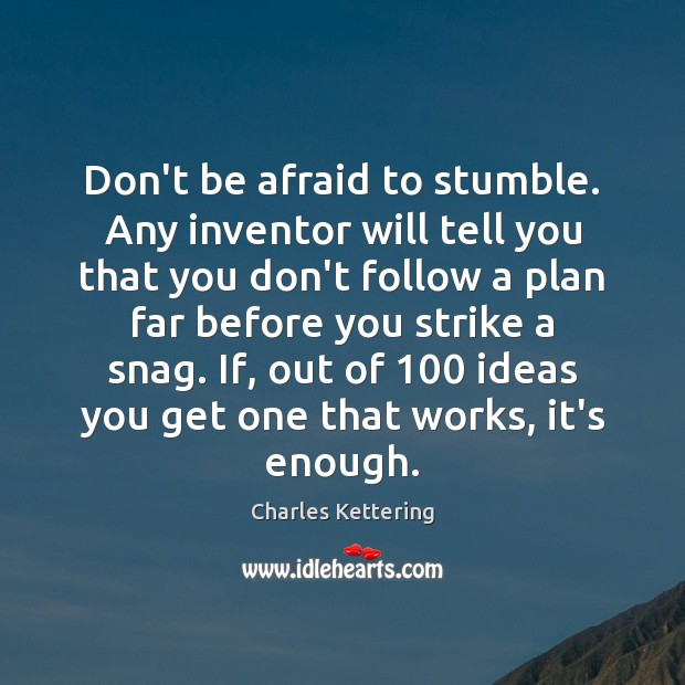 Don't be afraid to stumble. Any inventor will tell you that you Charles Kettering Picture Quote