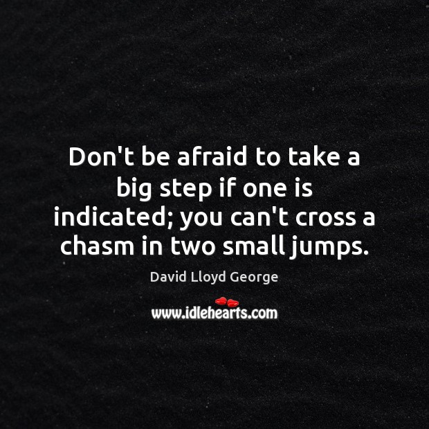 Don't be afraid to take a big step if one is indicated; Afraid Quotes Image