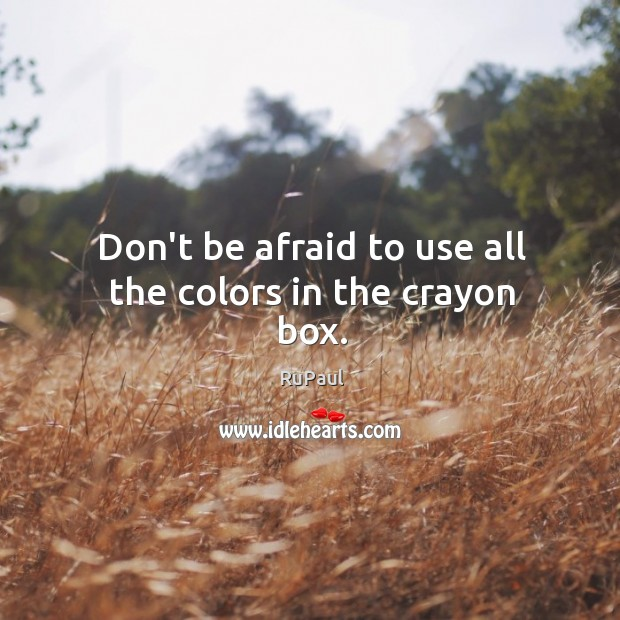 Image, Don't be afraid to use all the colors in the crayon box.