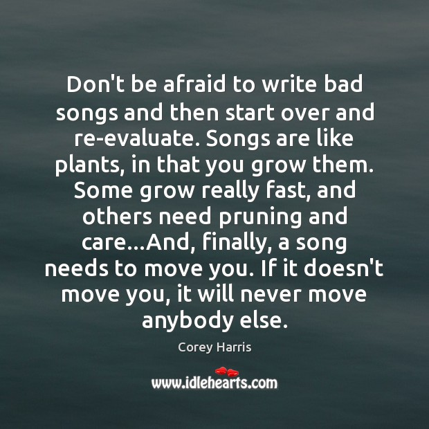 Don't be afraid to write bad songs and then start over and Don't Be Afraid Quotes Image