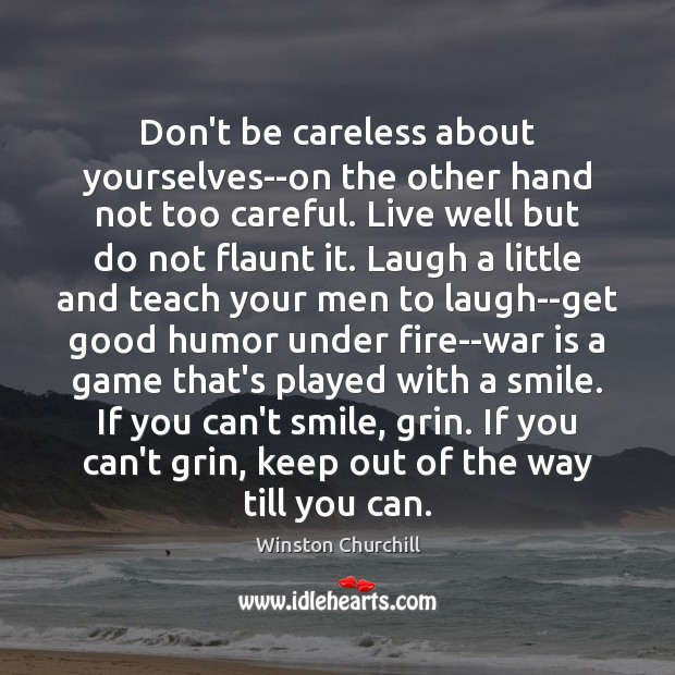 Image, Don't be careless about yourselves–on the other hand not too careful. Live