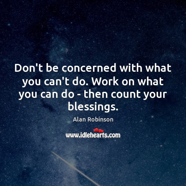 Don't be concerned with what you can't do. Work on what you Blessings Quotes Image