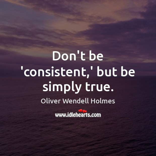 Image, Don't be 'consistent,' but be simply true.