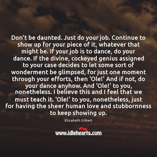 Don't be daunted. Just do your job. Continue to show up for Image