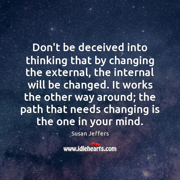 Don't be deceived into thinking that by changing the external, the internal Image