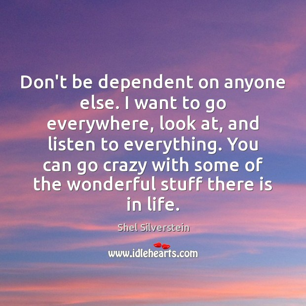 Image, Don't be dependent on anyone else. I want to go everywhere, look