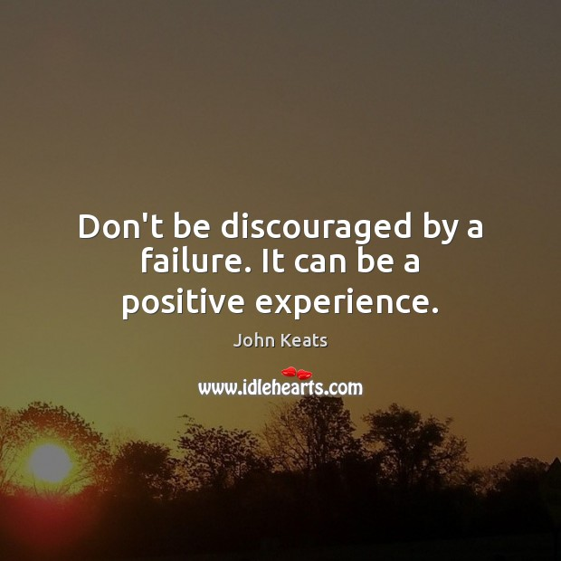 Don't be discouraged by a failure. It can be a positive experience. Image