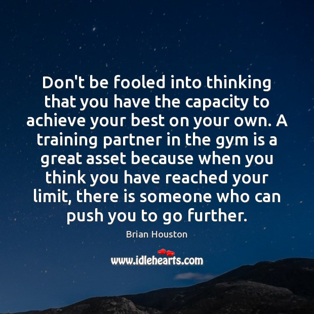 Image, Don't be fooled into thinking that you have the capacity to achieve