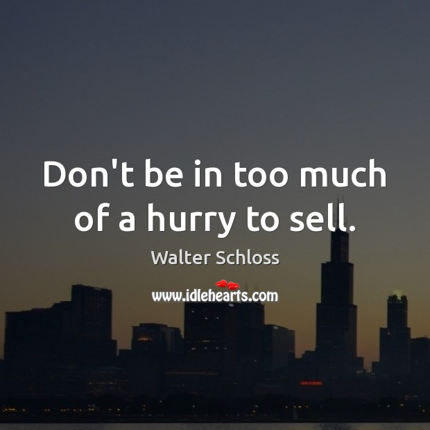 Don't be in too much of a hurry to sell. Image