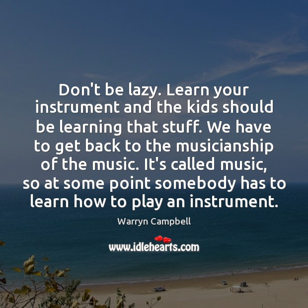 Don't be lazy. Learn your instrument and the kids should be learning Image
