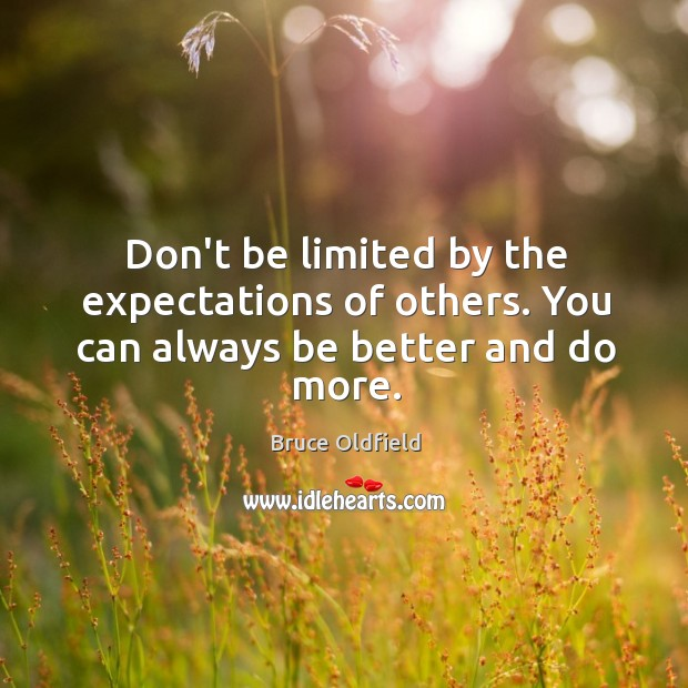 Image, Don't be limited by the expectations of others. You can always be better and do more.