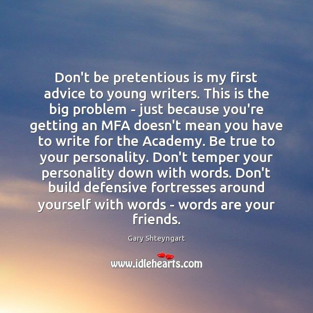 Don't be pretentious is my first advice to young writers. This is Gary Shteyngart Picture Quote