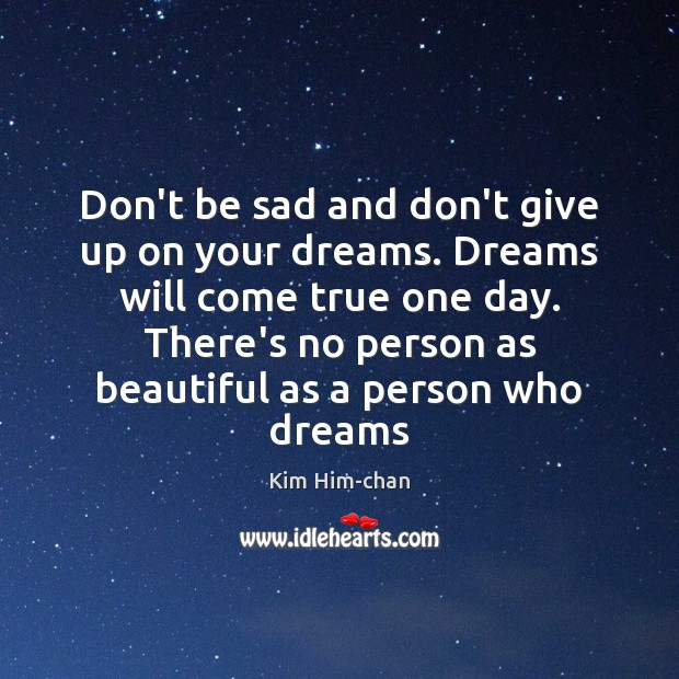 Don't be sad and don't give up on your dreams. Dreams will Don't Give Up Quotes Image