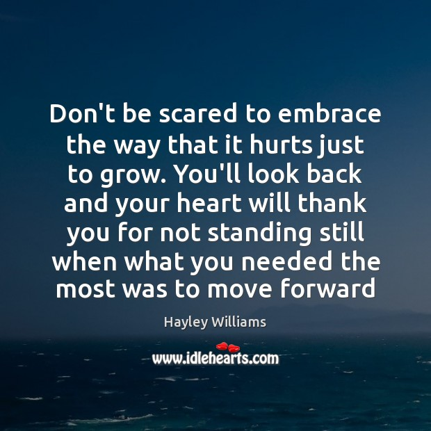 Don't be scared to embrace the way that it hurts just to Hayley Williams Picture Quote