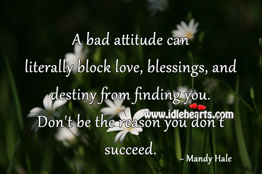 A bad attitude can literally block love from finding you. Mandy Hale Picture Quote