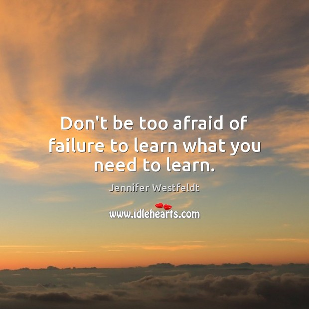 Image, Don't be too afraid of failure to learn what you need to learn.