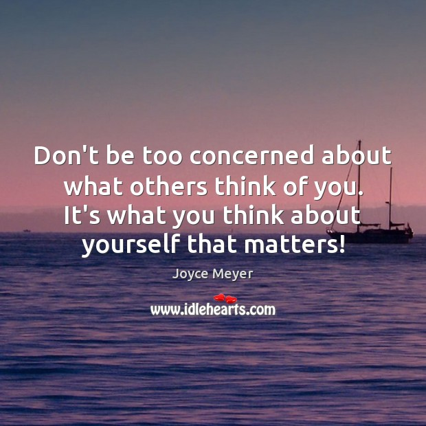 Don't be too concerned about what others think of you. It's what Image