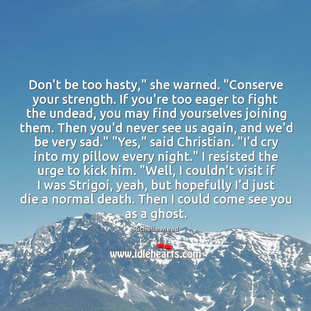 "Image, Don't be too hasty,"" she warned. ""Conserve your strength. If you're too"