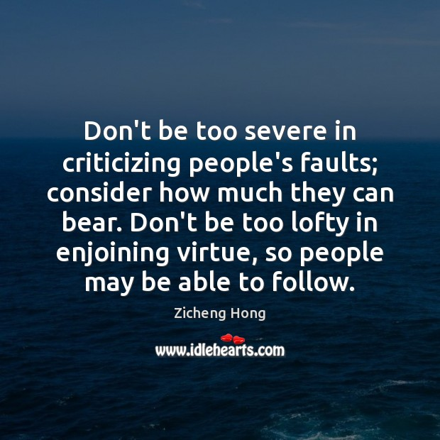 Don't be too severe in criticizing people's faults; consider how much they Zicheng Hong Picture Quote