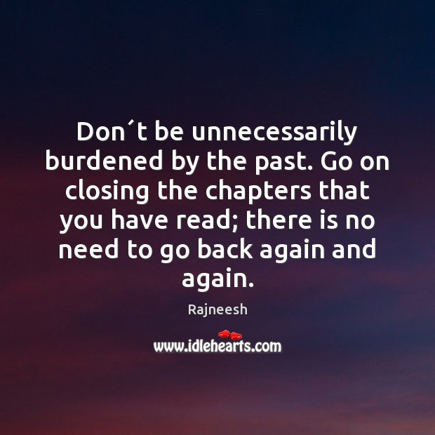 Don´t be unnecessarily burdened by the past. Go on closing the Image