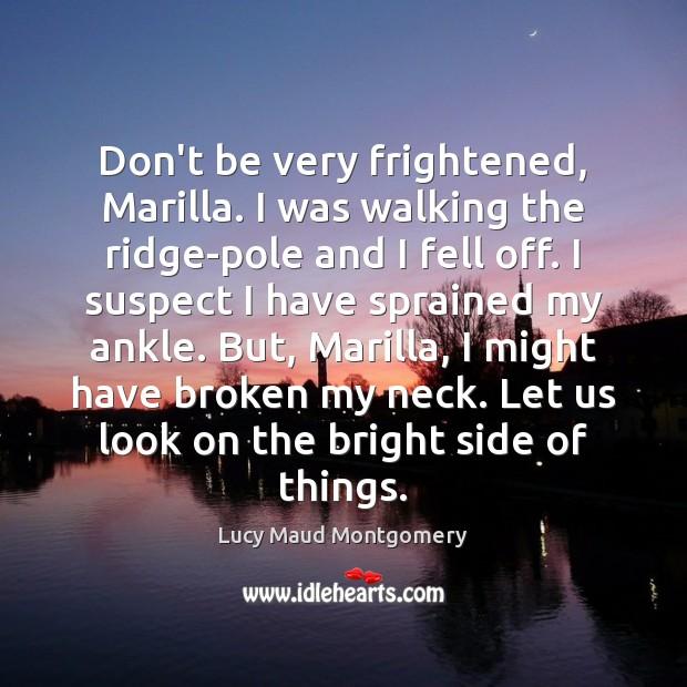 Image, Don't be very frightened, Marilla. I was walking the ridge-pole and I