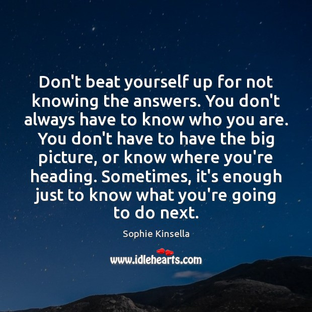 Image, Don't beat yourself up for not knowing the answers. You don't always