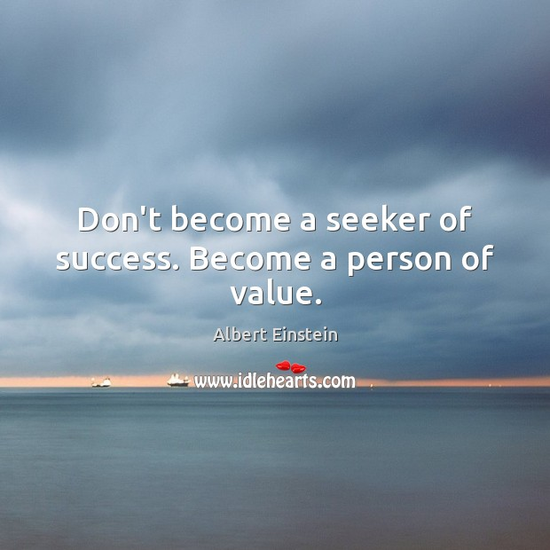 Image, Don't become a seeker of success. Become a person of value.