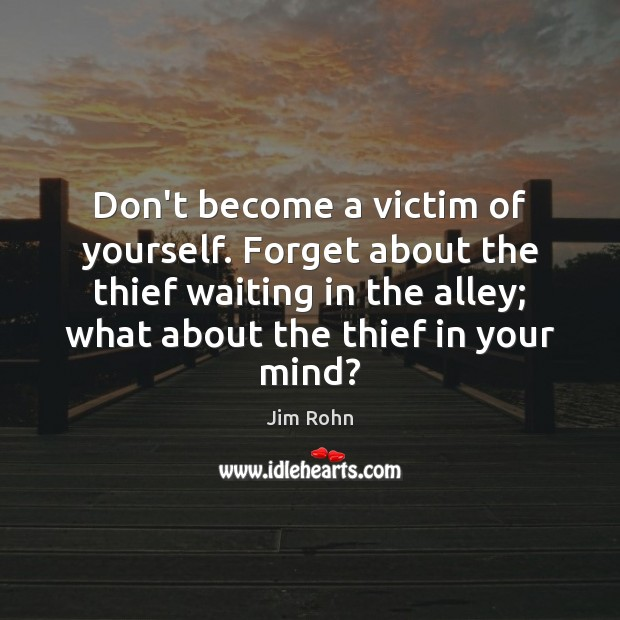 Don't become a victim of yourself. Forget about the thief waiting in Image