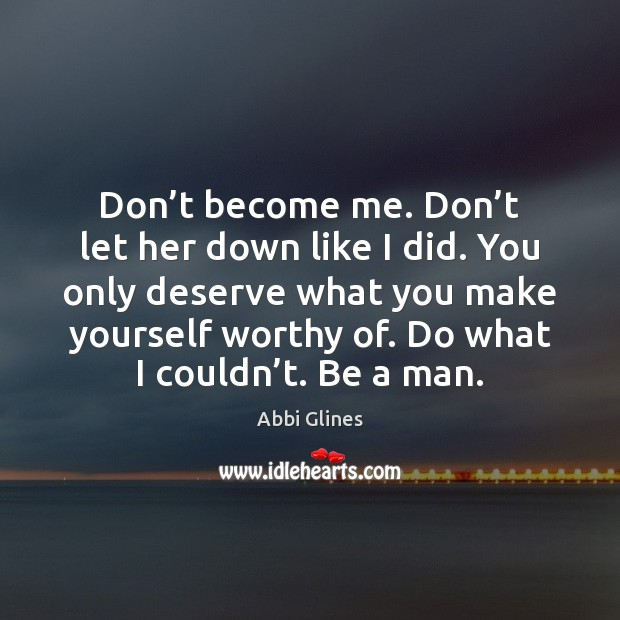 Image, Don't become me. Don't let her down like I did.