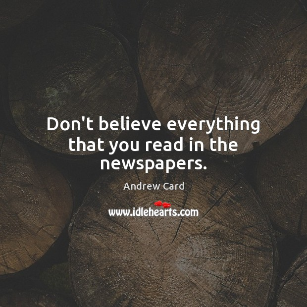 Don't believe everything that you read in the newspapers. Image