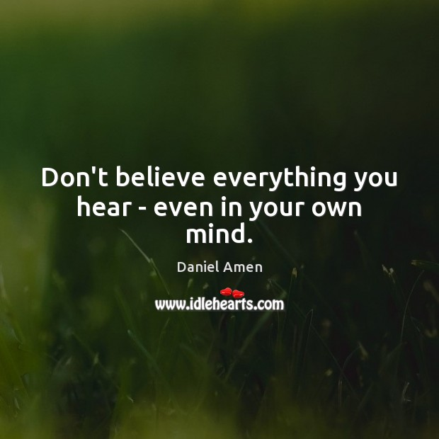Don't believe everything you hear – even in your own mind. Image