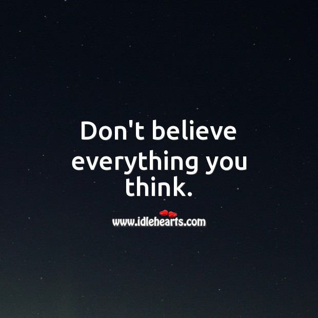 Don't believe everything you think. Advice Quotes Image