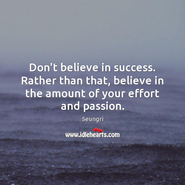 Image, Don't believe in success. Rather than that, believe in the amount of