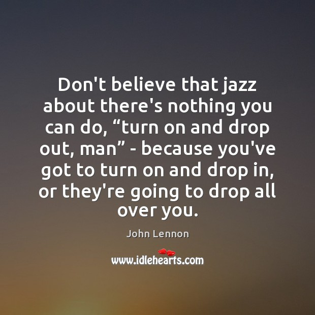 """Image, Don't believe that jazz about there's nothing you can do, """"turn on"""