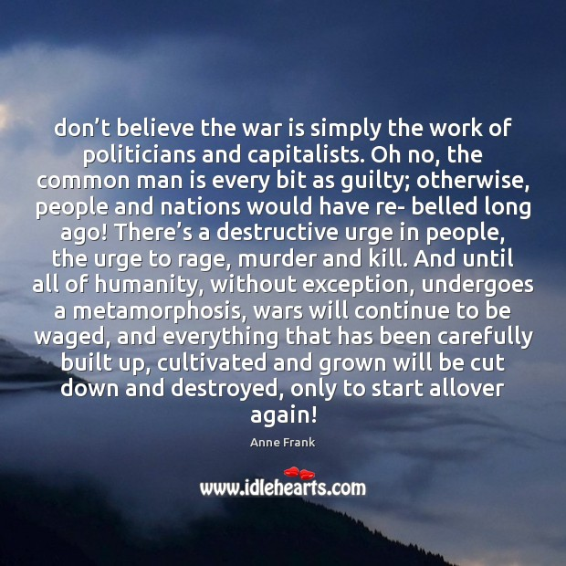 Don't believe the war is simply the work of politicians and Image