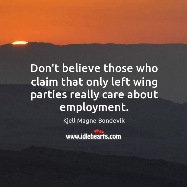 Don't believe those who claim that only left wing parties really care about employment. Image