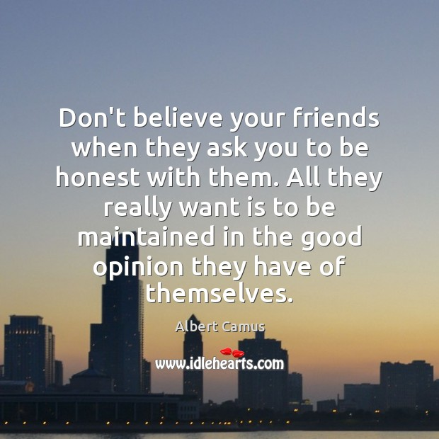 Image, Don't believe your friends when they ask you to be honest with