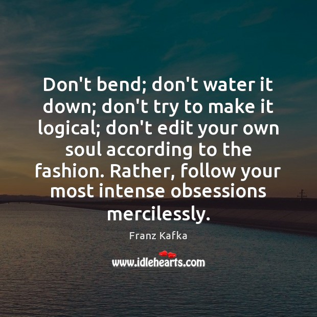 Don't bend; don't water it down; don't try to make it logical; Image