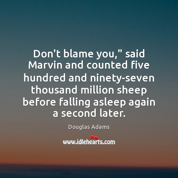 "Image, Don't blame you,"" said Marvin and counted five hundred and ninety-seven thousand"