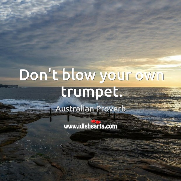 Image, Don't blow your own trumpet.