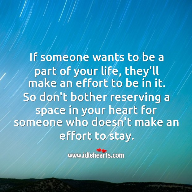 Image, Don't bother reserving a space in your heart for someone who doesn't make an effort to stay.