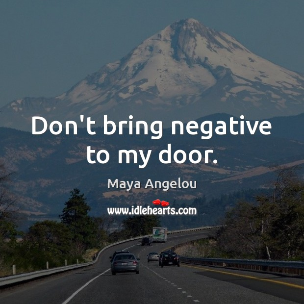 Image, Don't bring negative to my door.